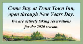 Come Stay at Trout Town Inn open through New Years Day.